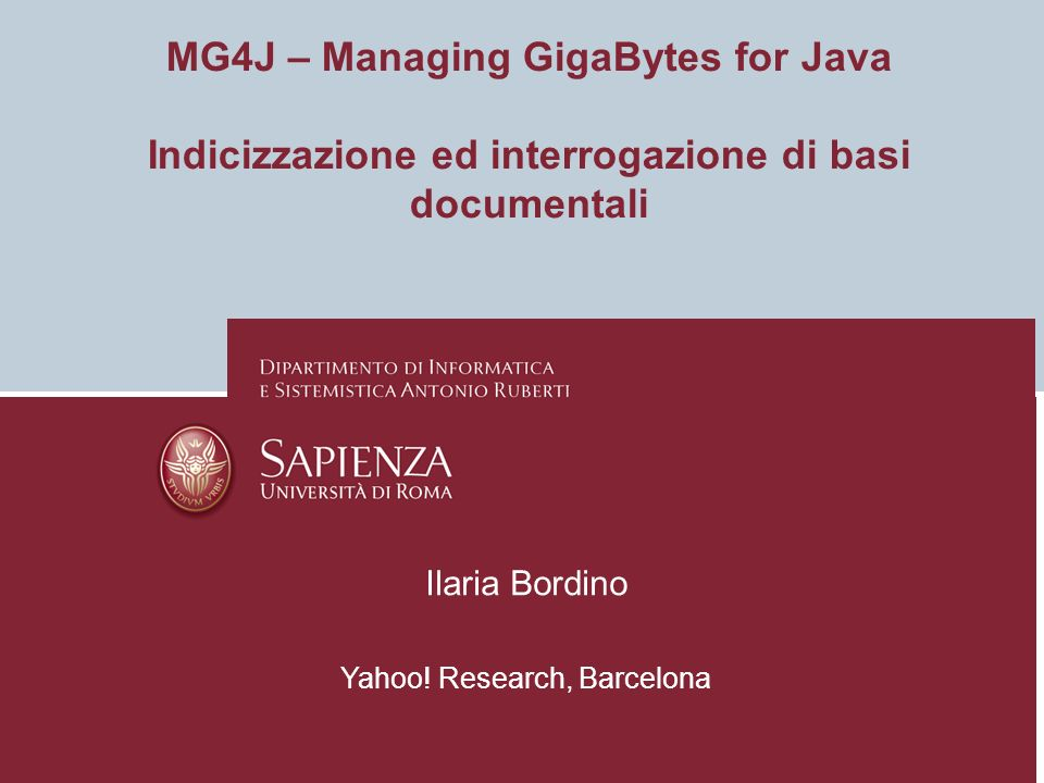 MG4J – Managing GigaBytes for Java Indicizzazione ed interrogazione di basi documentali Ilaria Bordino Yahoo! Research, Barcelona
