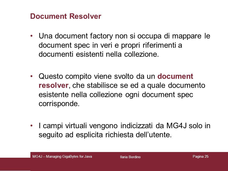 Ilaria Bordino MG4J -- Managing GigaBytes for JavaPagina 25 Document Resolver Una document factory non si occupa di mappare le document spec in veri e propri riferimenti a documenti esistenti nella collezione.