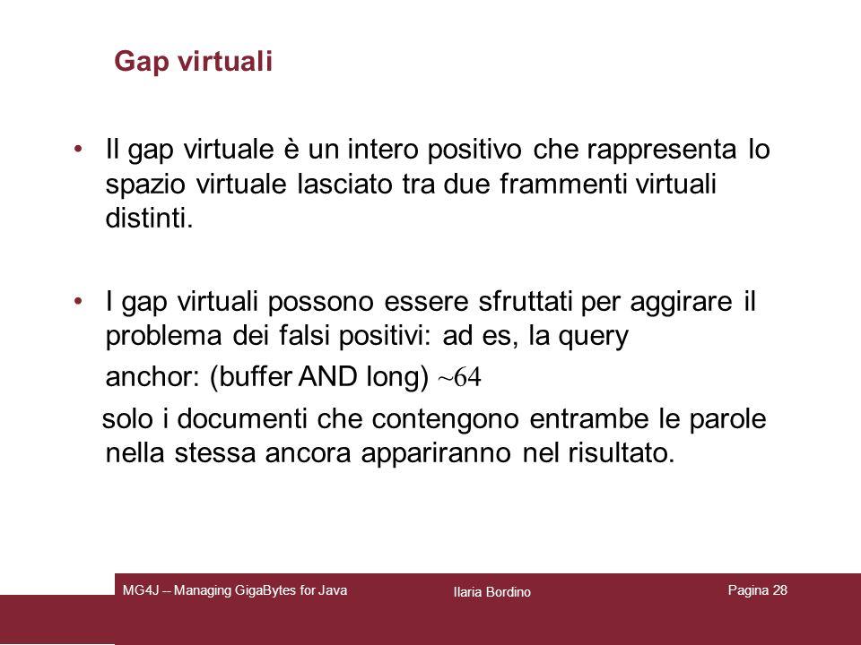 Ilaria Bordino MG4J -- Managing GigaBytes for JavaPagina 28 Gap virtuali Il gap virtuale è un intero positivo che rappresenta lo spazio virtuale lasciato tra due frammenti virtuali distinti.