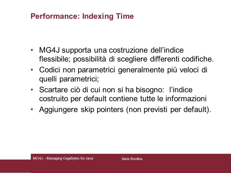 Performance: Indexing Time MG4J supporta una costruzione dellindice flessibile; possibilità di scegliere differenti codifiche.