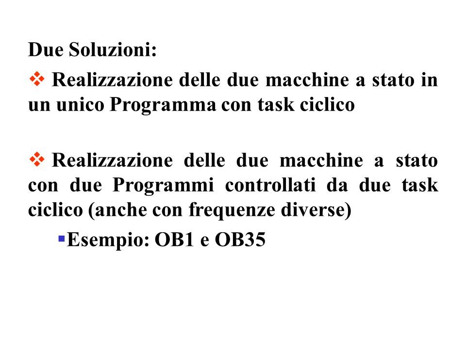 Due Soluzioni: Realizzazione delle due macchine a stato in un unico Programma con task ciclico Realizzazione delle due macchine a stato con due Progra