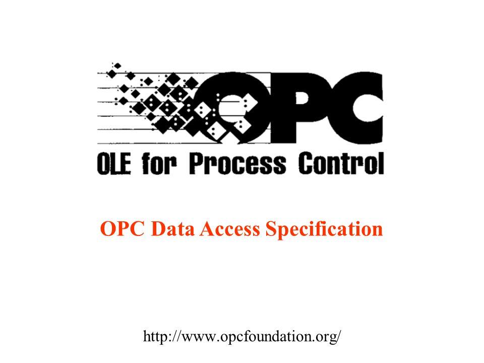 E la più vecchia delle specifiche OPC Definisce le interfacce Client/Server per l accesso ai dati di processo I Data Access Servers permetto ai Data Access Clients l accesso a differenti sorgenti di dati: cache e device Device: i dati possono risiedere nelle schede di I/O connesse al PC (dove risiede il Server) o su periferiche (PLC) connesse al PC (tramite Fieldbus) Esiste l interfaccia Custom e Automation OPC Data Access Specification
