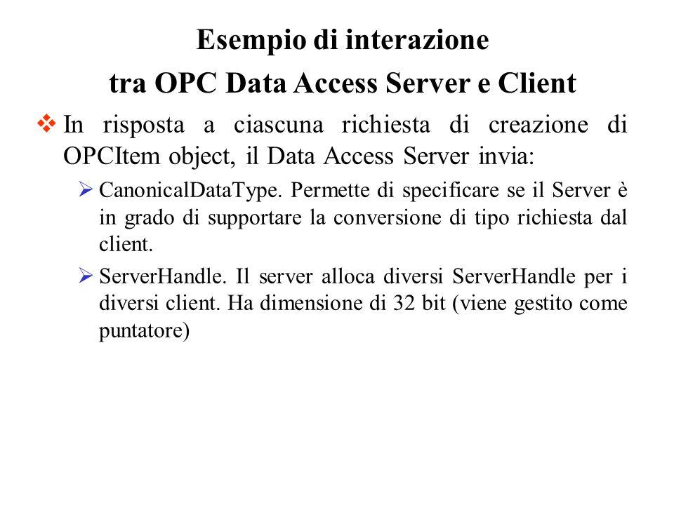In risposta a ciascuna richiesta di creazione di OPCItem object, il Data Access Server invia: CanonicalDataType. Permette di specificare se il Server