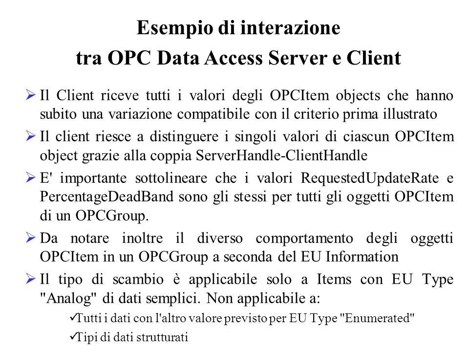 Il Client riceve tutti i valori degli OPCItem objects che hanno subito una variazione compatibile con il criterio prima illustrato Il client riesce a