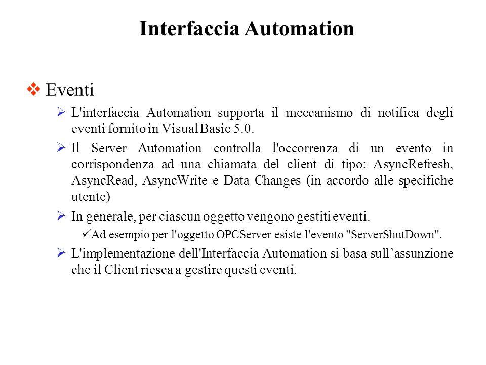 Eventi L'interfaccia Automation supporta il meccanismo di notifica degli eventi fornito in Visual Basic 5.0. Il Server Automation controlla l'occorren
