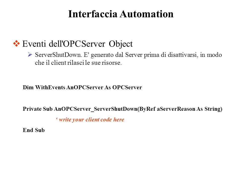 Eventi dell'OPCServer Object ServerShutDown. E' generato dal Server prima di disattivarsi, in modo che il client rilasci le sue risorse. Interfaccia A