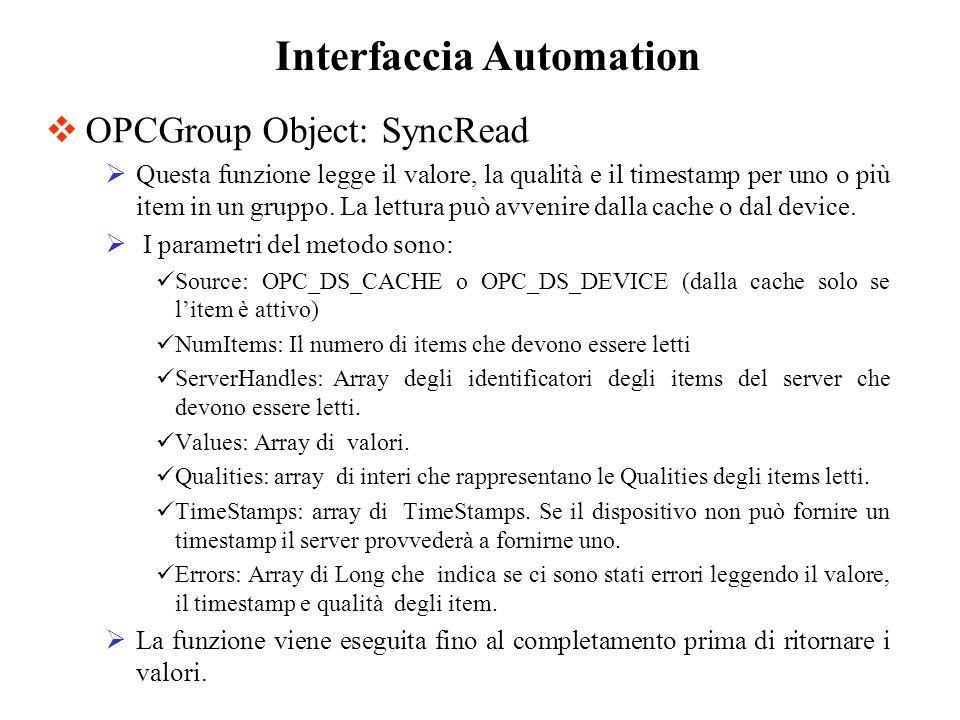 OPCGroup Object: SyncRead Questa funzione legge il valore, la qualità e il timestamp per uno o più item in un gruppo. La lettura può avvenire dalla ca