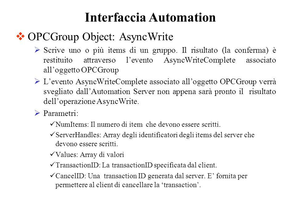 OPCGroup Object: AsyncWrite Scrive uno o più items di un gruppo. Il risultato (la conferma) è restituito attraverso levento AsyncWriteComplete associa