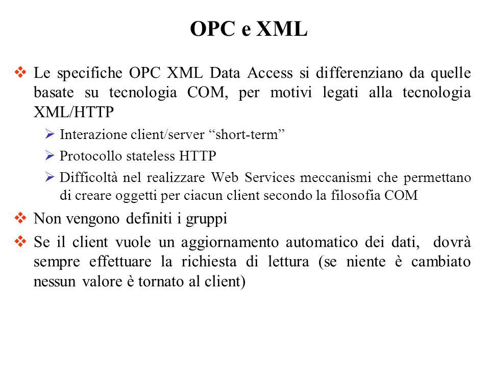 Le specifiche OPC XML Data Access si differenziano da quelle basate su tecnologia COM, per motivi legati alla tecnologia XML/HTTP Interazione client/s