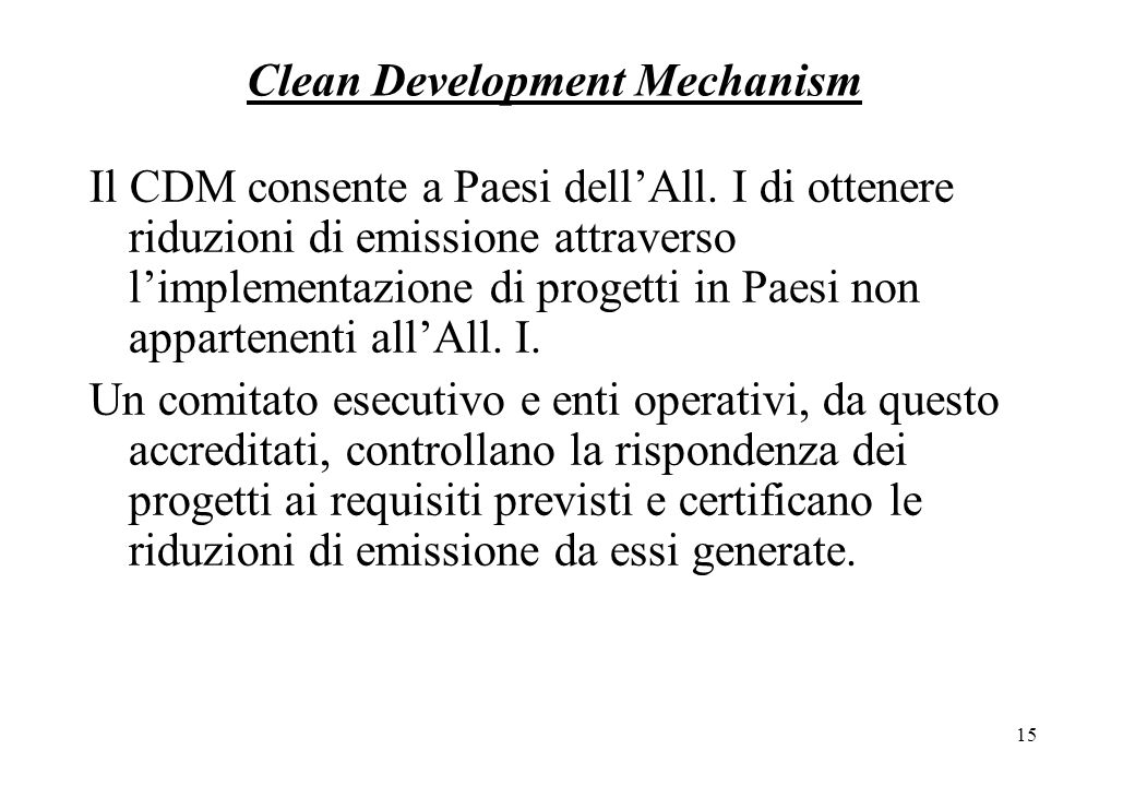 15 Clean Development Mechanism Il CDM consente a Paesi dellAll.