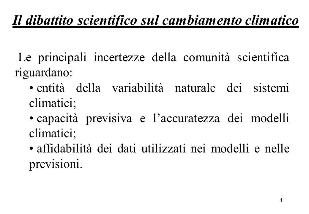 4 Le principali incertezze della comunità scientifica riguardano: entità della variabilità naturale dei sistemi climatici; capacità previsiva e laccuratezza dei modelli climatici; affidabilità dei dati utilizzati nei modelli e nelle previsioni.