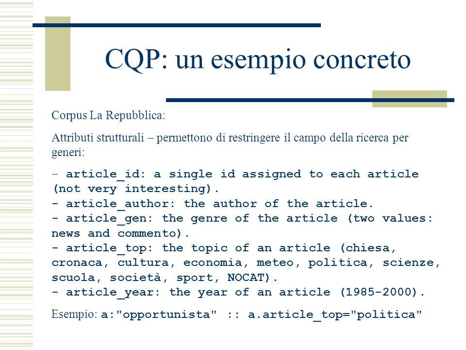CQP: un esempio concreto Corpus La Repubblica: Attributi strutturali – permettono di restringere il campo della ricerca per generi: - article_id: a si