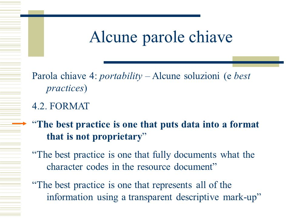 Alcune parole chiave Parola chiave 4: portability – Alcune soluzioni (e best practices) 4.2. FORMAT The best practice is one that puts data into a for
