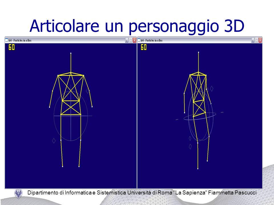 Dipartimento di Informatica e Sistemistica Università di Roma La Sapienza Fiammetta Pascucci Articolare un personaggio 3D Generare movimenti simili allessere umano.
