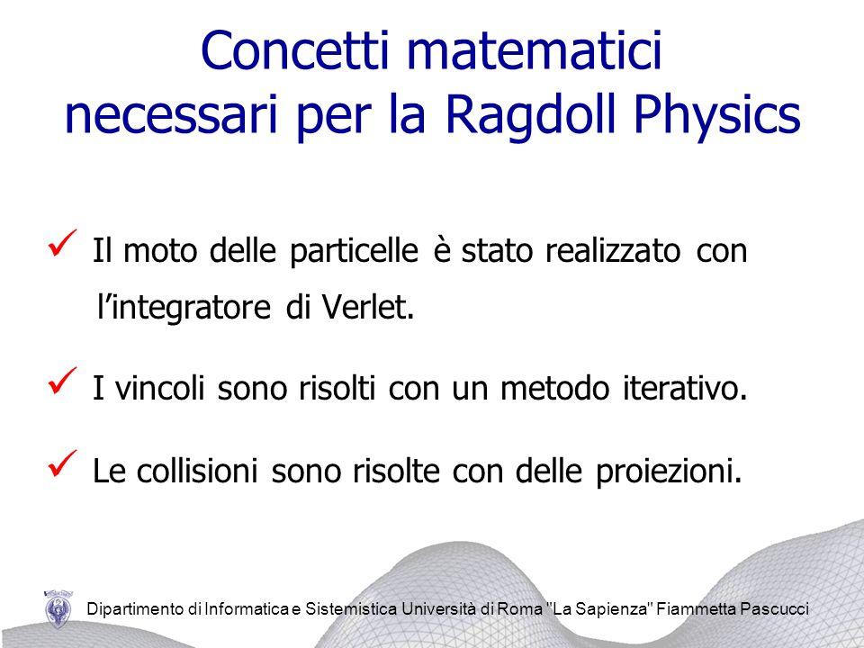 Dipartimento di Informatica e Sistemistica Università di Roma La Sapienza Fiammetta Pascucci Metodo di Verlet Usato per avere più stabilità nella traiettoria della particella.