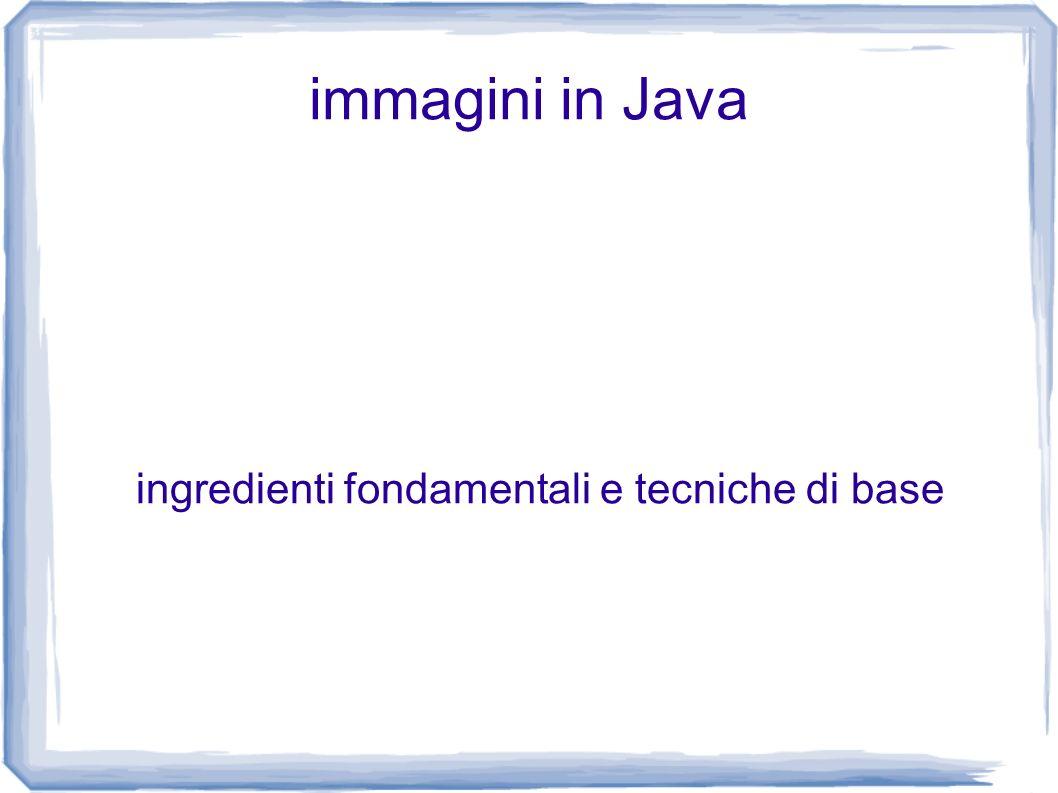 aprile 2009immagini raster in Java2 generalità array bidimensionali di pixel rettangolari, ciascun pixel ha un colore classe più importante per la rappresentazione di immagini: java.awt.image.BufferedImage gli oggetti BufferedImage rappresentano le immagini esplicitamente in memoria le applicazioni possono creare BufferedImage od ottenerle da file esterni (PNG, GIF ecc.) le applicazioni possono disegnare su immagini costruite o caricate