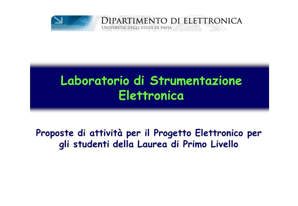 Laboratorio di Strumentazione Elettronica Proposte di attività per il Progetto Elettronico per gli studenti della Laurea di Primo Livello