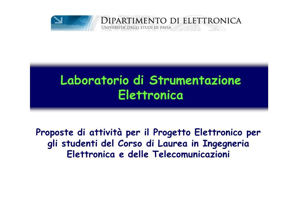 Laboratorio di Strumentazione Elettronica Proposte di attività per il Progetto Elettronico per gli studenti del Corso di Laurea in Ingegneria Elettron