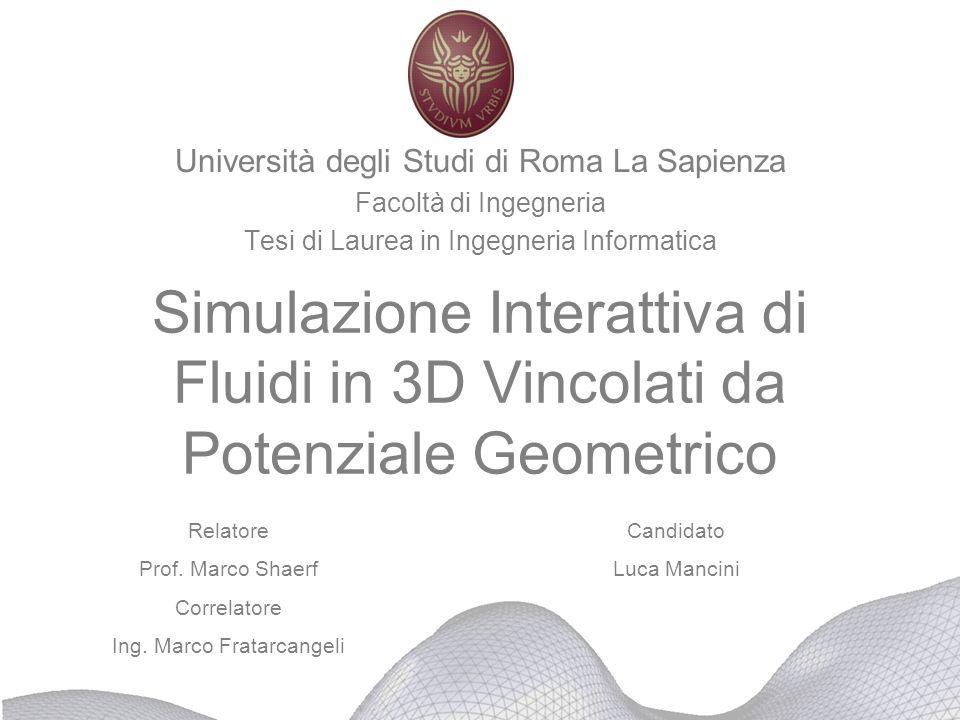 Simulazione Interattiva di Fluidi in 3D Vincolati da Potenziale Geometrico Università degli Studi di Roma La Sapienza Facoltà di Ingegneria Tesi di La