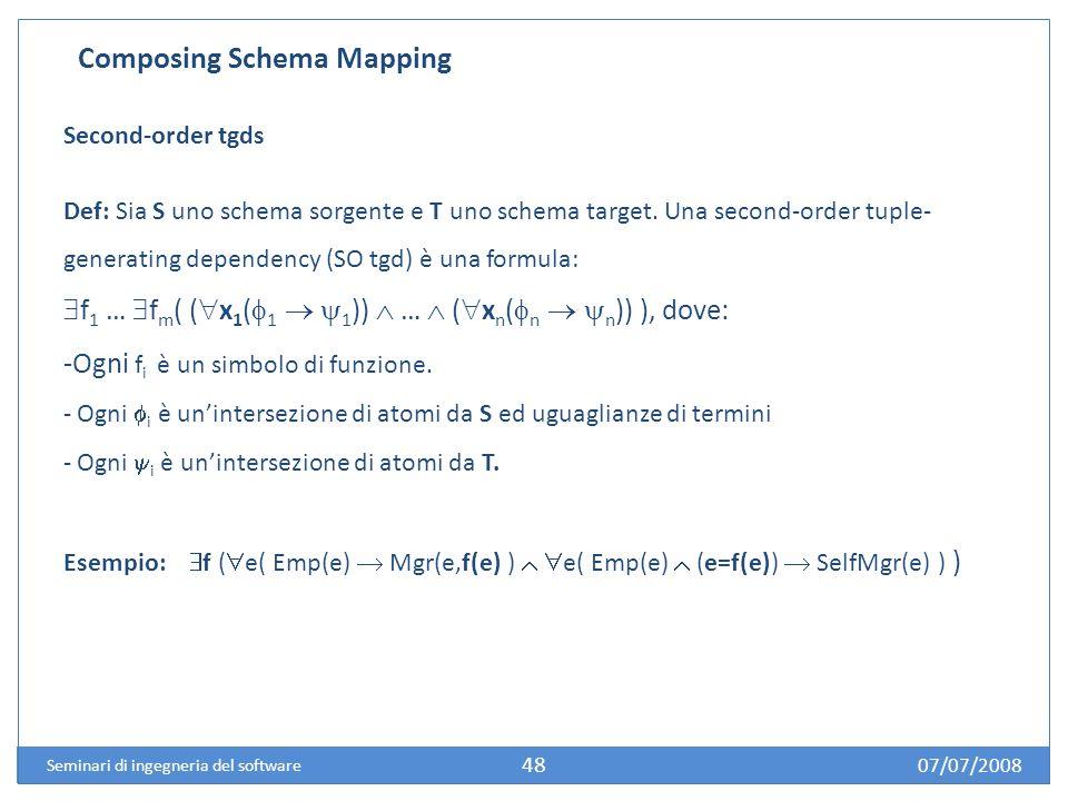 07/07/2008 Seminari di ingegneria del software 48 Composing Schema Mapping Second-order tgds Def: Sia S uno schema sorgente e T uno schema target.