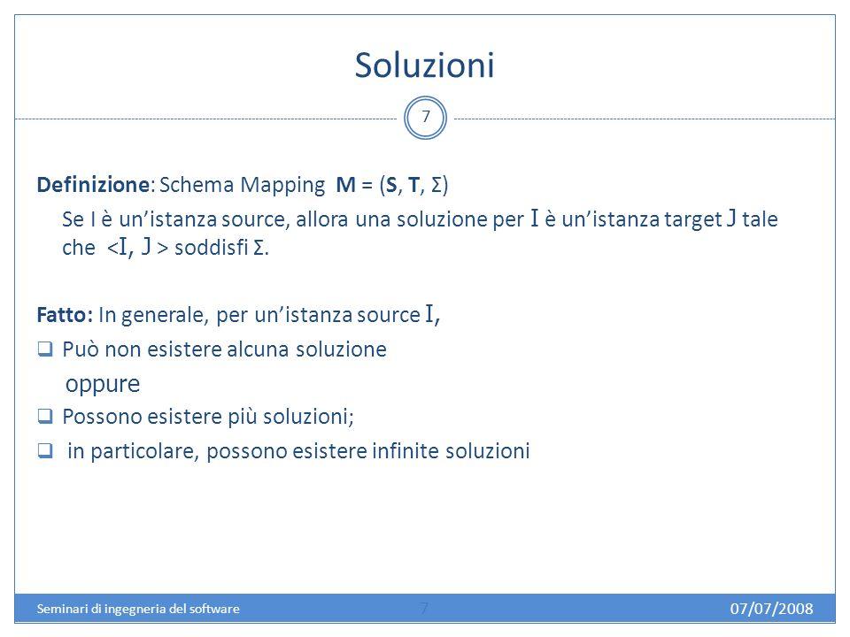 Schema Mappings: Problemi 8 Problema decisionale: Data una istanza source I, esiste una soluzione J per I.
