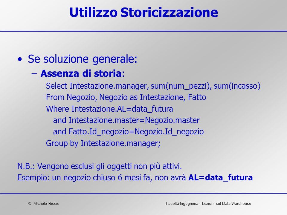 © Michele RiccioFacoltà Ingegneria - Lezioni sul Data Warehouse Utilizzo Storicizzazione Se soluzione generale: –Assenza di storia: Select Intestazion