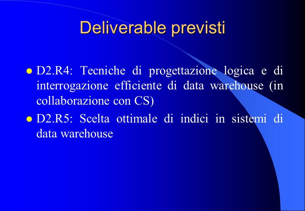 Deliverable previsti l D2.R4: Tecniche di progettazione logica e di interrogazione efficiente di data warehouse (in collaborazione con CS) l D2.R5: Sc