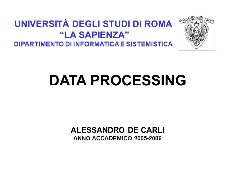 UNIVERSITÀ DEGLI STUDI DI ROMA LA SAPIENZA DIPARTIMENTO DI INFORMATICA E SISTEMISTICA DATA PROCESSING ALESSANDRO DE CARLI ANNO ACCADEMICO 2005-2006