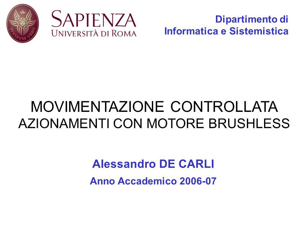 Dipartimento di Informatica e Sistemistica Alessandro DE CARLI Anno Accademico 2006-07 MOVIMENTAZIONE CONTROLLATA AZIONAMENTI CON MOTORE BRUSHLESS