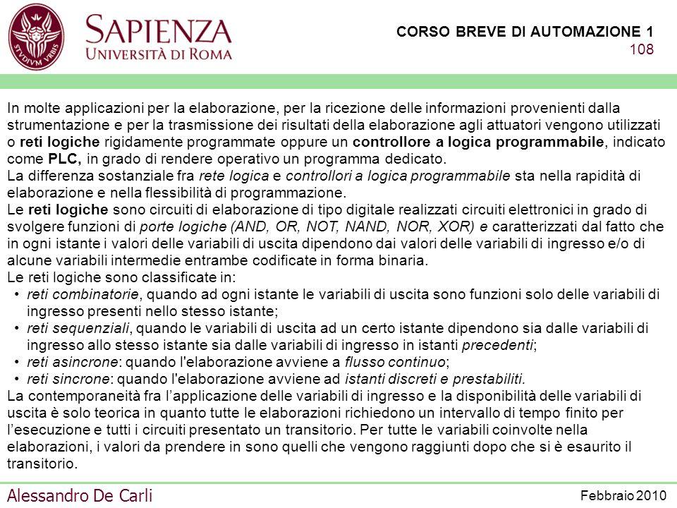 CORSO BREVE DI AUTOMAZIONE 1 107 Alessandro De Carli Febbraio 2010 APPLICAZIONE DI RETI LOGICHE E DEI CONTROLLORI A LOGICA PROGRAMMABILE ( PLC) Prima