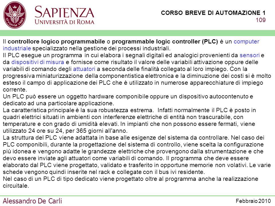 CORSO BREVE DI AUTOMAZIONE 1 108 Alessandro De Carli Febbraio 2010 In molte applicazioni per la elaborazione, per la ricezione delle informazioni prov