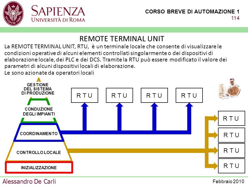 CORSO BREVE DI AUTOMAZIONE 1 113 Alessandro De Carli Febbraio 2010 Dal punto di vista hardware, gli elementi costitutivi di un DCS si possono classifi