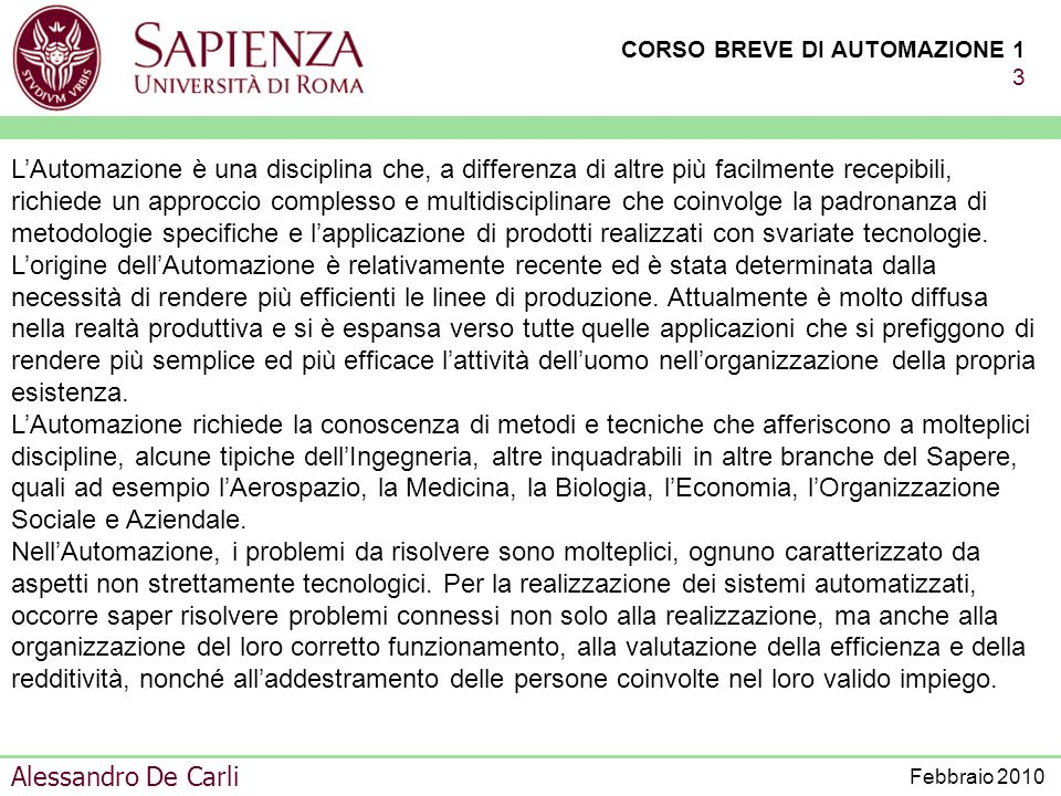 CORSO BREVE DI AUTOMAZIONE 1 63 Alessandro De Carli Febbraio 2010 MINICORSO DI PRESENTAZIONE DELLINGEGNERIA DELLAUTOMAZIONE MODALITÀ FONDAMENTALI DI CONTROLLO