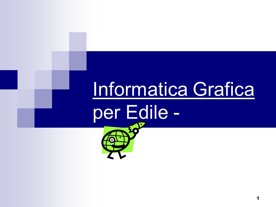 1 Esercitazioni di Informatica Grafica per Edile - Architettura