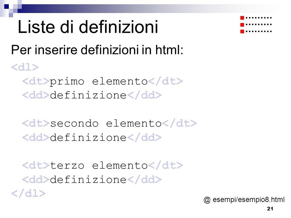 21 Liste di definizioni Per inserire definizioni in html: primo elemento definizione secondo elemento definizione terzo elemento definizione @ esempi/