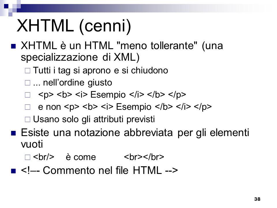 38 XHTML (cenni) XHTML è un HTML
