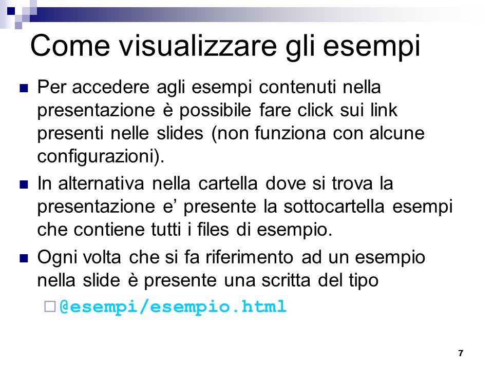 7 Come visualizzare gli esempi Per accedere agli esempi contenuti nella presentazione è possibile fare click sui link presenti nelle slides (non funzi