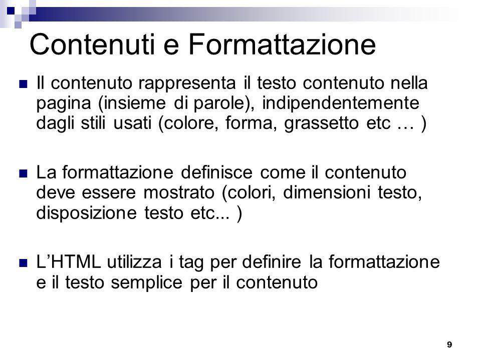 9 Contenuti e Formattazione Il contenuto rappresenta il testo contenuto nella pagina (insieme di parole), indipendentemente dagli stili usati (colore,