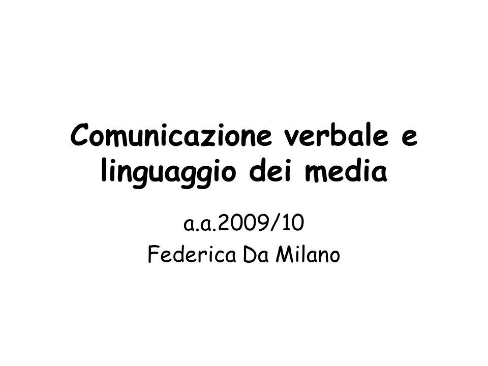 Comunicazione verbale e linguaggio dei media a.a.2009/10 Federica Da Milano
