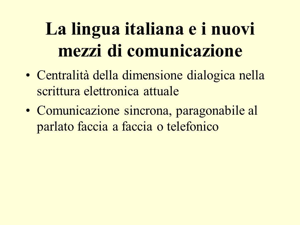 La lingua italiana e i nuovi mezzi di comunicazione Centralità della dimensione dialogica nella scrittura elettronica attuale Comunicazione sincrona, paragonabile al parlato faccia a faccia o telefonico