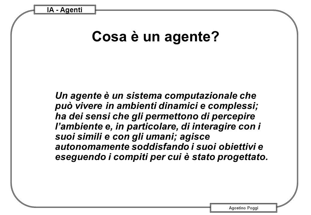 IA - Agenti Agostino Poggi Cosa è un agente? Un agente è un sistema computazionale che può vivere in ambienti dinamici e complessi; ha dei sensi che g