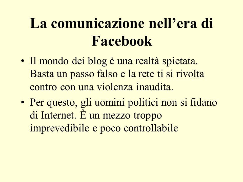 La comunicazione nellera di Facebook Il mondo dei blog è una realtà spietata. Basta un passo falso e la rete ti si rivolta contro con una violenza ina