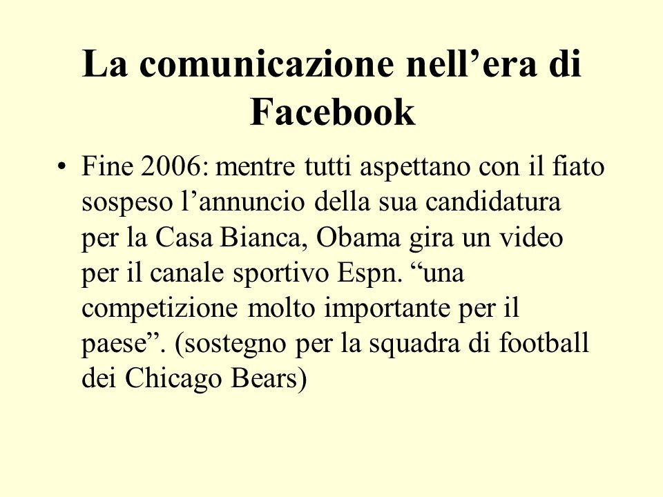 La comunicazione nellera di Facebook Fine 2006: mentre tutti aspettano con il fiato sospeso lannuncio della sua candidatura per la Casa Bianca, Obama