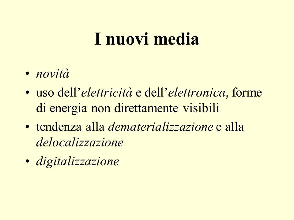 I nuovi media novità uso dellelettricità e dellelettronica, forme di energia non direttamente visibili tendenza alla dematerializzazione e alla deloca