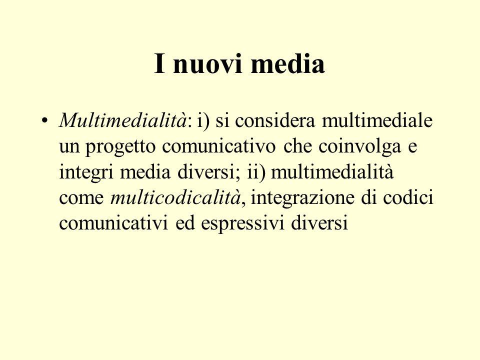 I nuovi media Multimedialità: i) si considera multimediale un progetto comunicativo che coinvolga e integri media diversi; ii) multimedialità come mul
