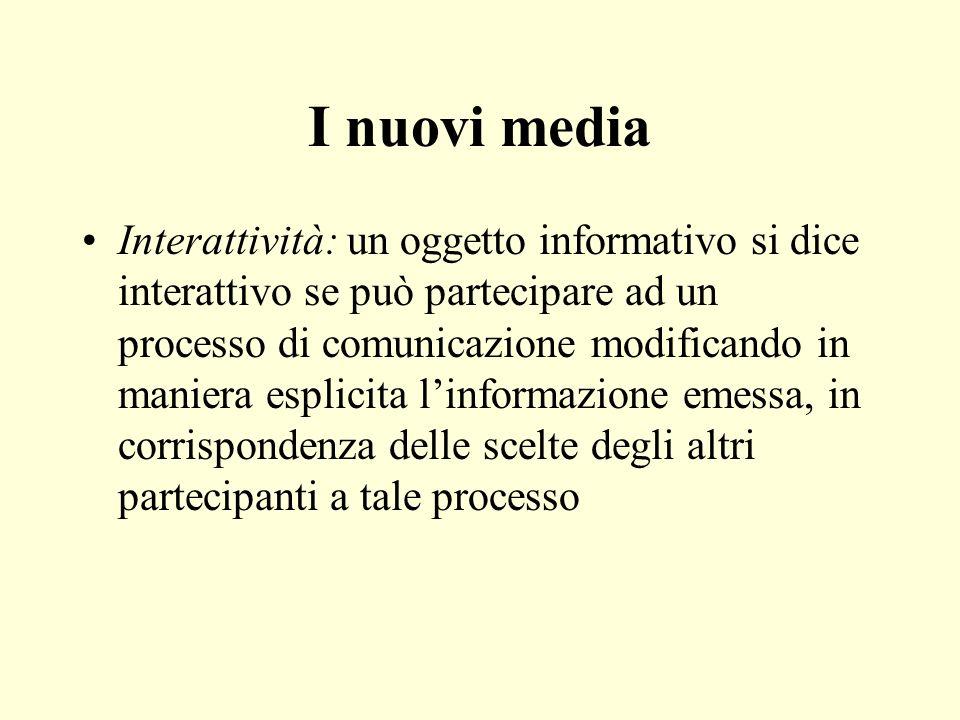 I nuovi media Interattività: un oggetto informativo si dice interattivo se può partecipare ad un processo di comunicazione modificando in maniera espl