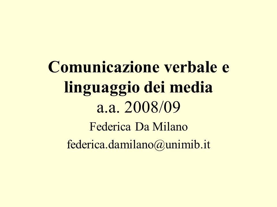 Comunicazione verbale e linguaggio dei media a.a. 2008/09 Federica Da Milano federica.damilano@unimib.it