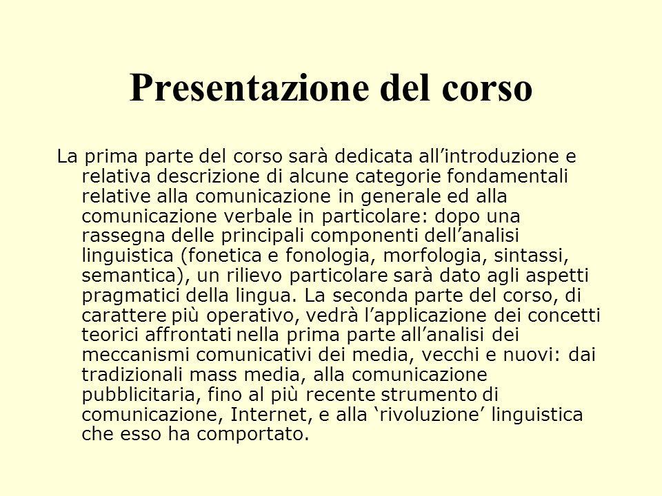 Presentazione del corso La prima parte del corso sarà dedicata allintroduzione e relativa descrizione di alcune categorie fondamentali relative alla c
