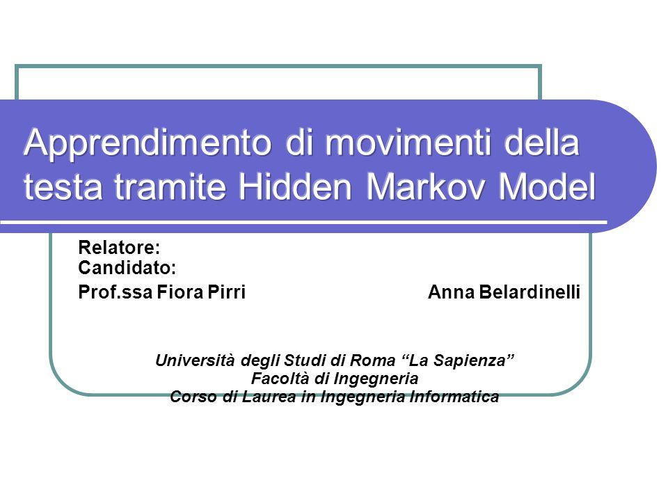Relatore: Candidato: Prof.ssa Fiora Pirri Anna Belardinelli Università degli Studi di Roma La Sapienza Facoltà di Ingegneria Corso di Laurea in Ingegn