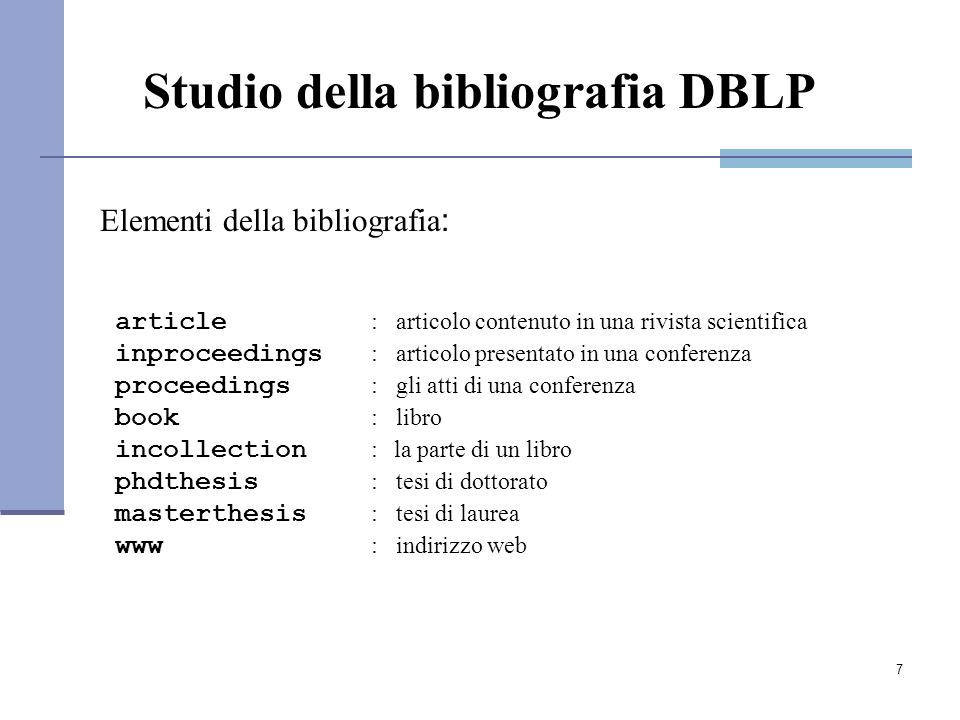 8 Attributi della bibliografia: auhor editor title booktitle pages month year address journal volume number url ee cdrom cite publisher note crossref isbn series school chapter